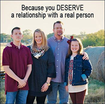 Because you deserve a relationship with a real person.